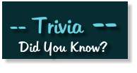 -- Trivia -- Did You Know?